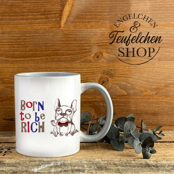 Tasse - Born to be rich
