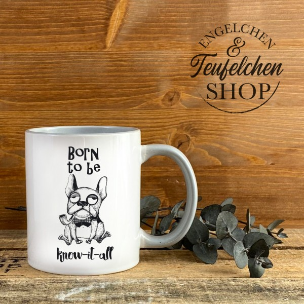 Tasse - Born to be know it all